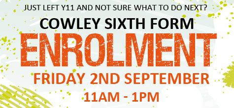 Enrol at Cowley Sixth Form, today 11-1